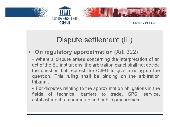 Dispute settlement (III) • On regulatory approximation (Art. 322) • Where a dispute arises
