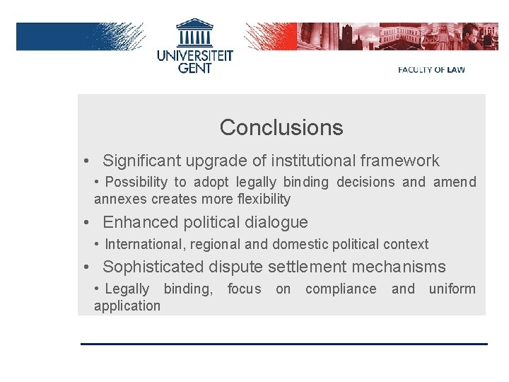 Conclusions • Significant upgrade of institutional framework • Possibility to adopt legally binding decisions