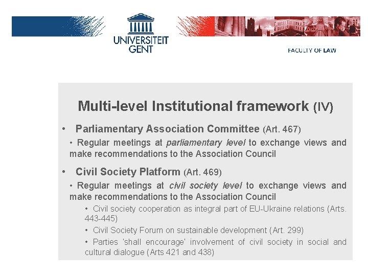 Multi-level Institutional framework (IV) • Parliamentary Association Committee (Art. 467) • Regular meetings at
