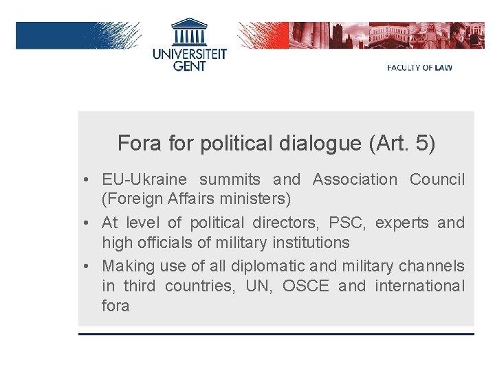 Fora for political dialogue (Art. 5) • EU-Ukraine summits and Association Council (Foreign Affairs