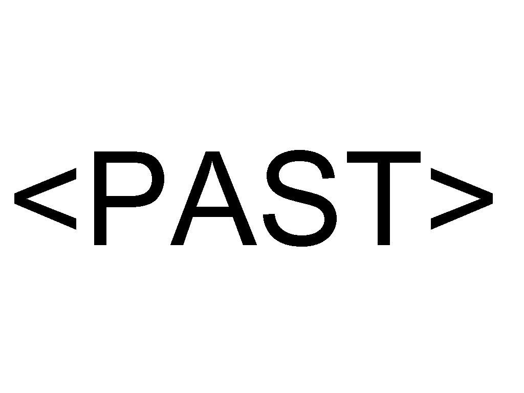 <PAST>