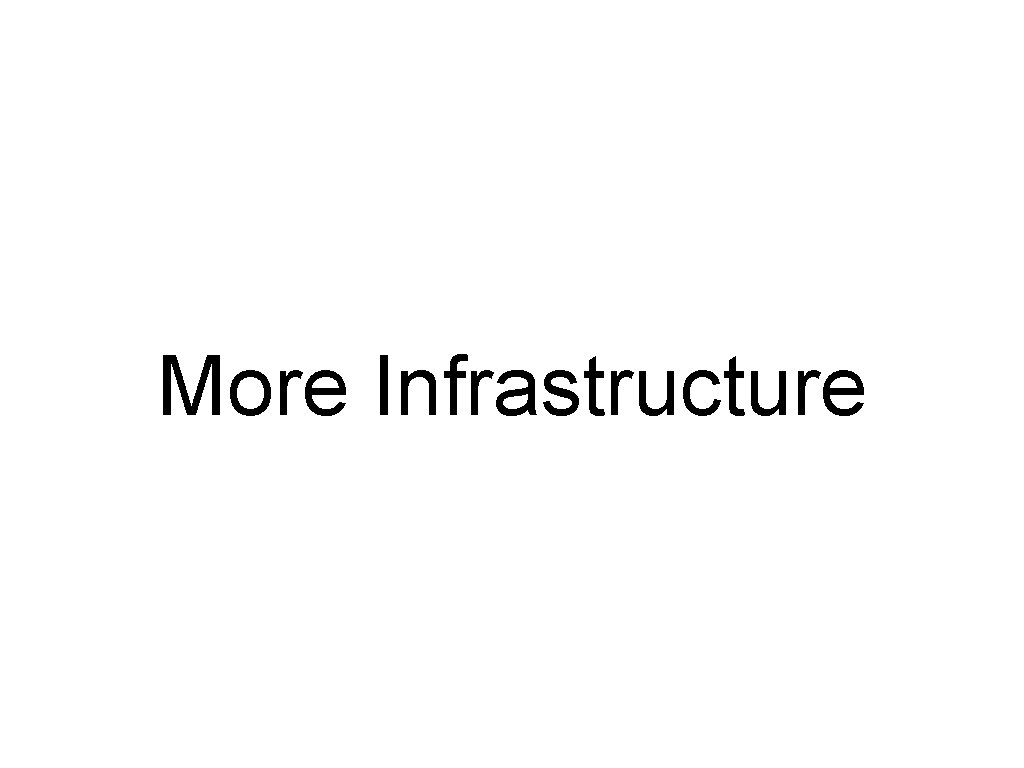 More Infrastructure