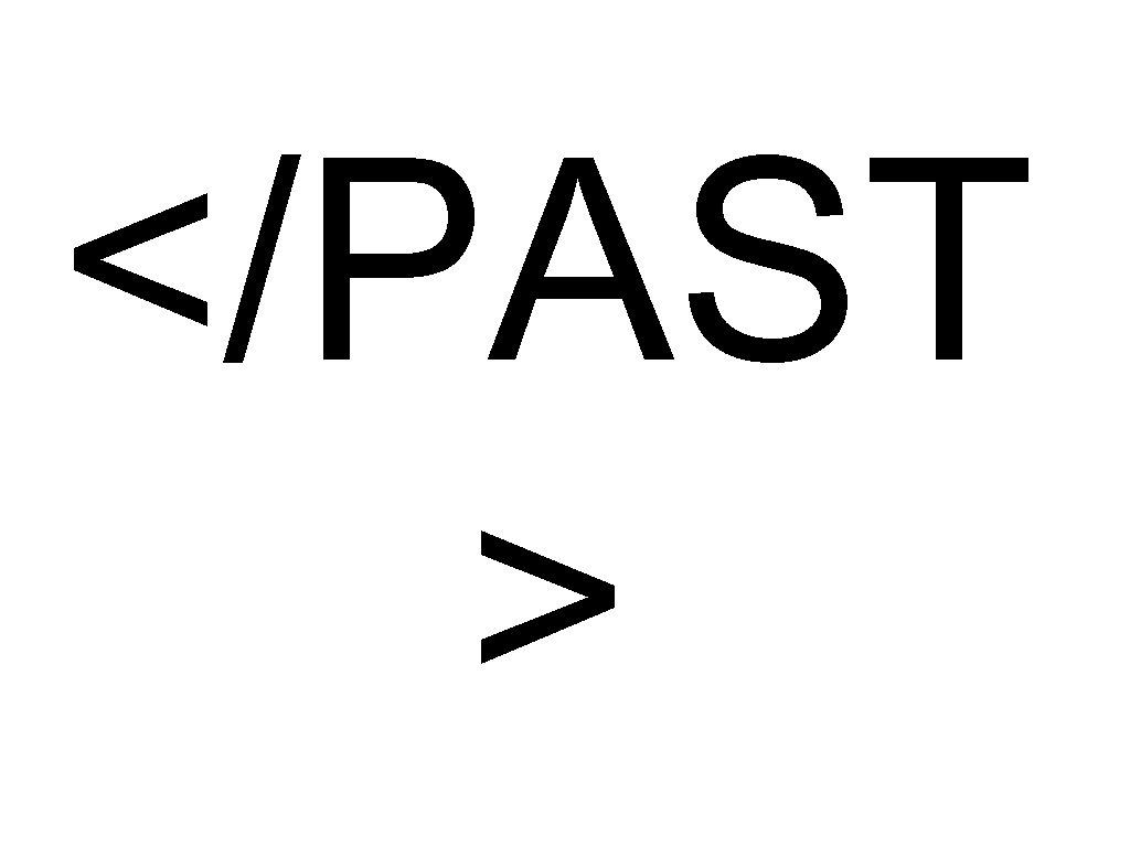 </PAST >