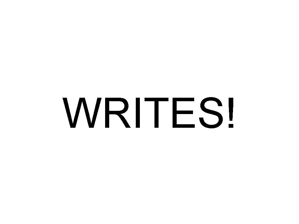 WRITES!