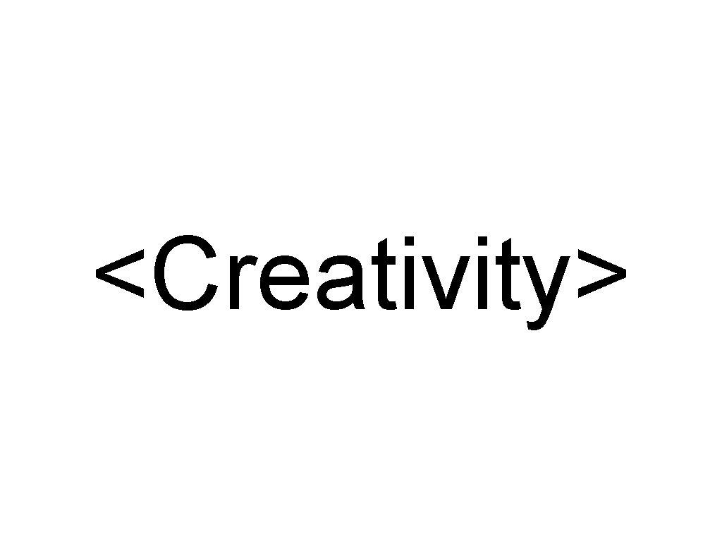 <Creativity>