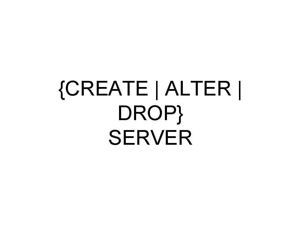 {CREATE | ALTER | DROP} SERVER