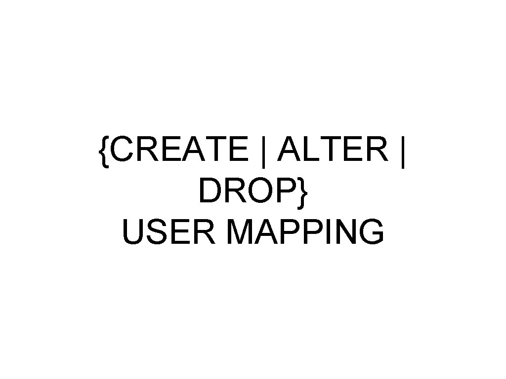 {CREATE | ALTER | DROP} USER MAPPING