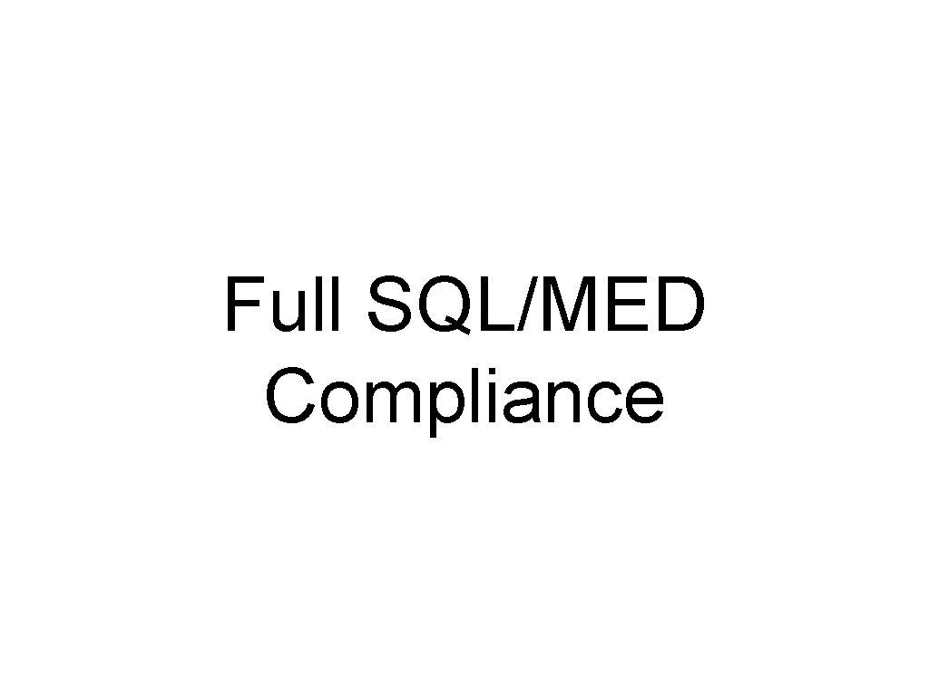Full SQL/MED Compliance