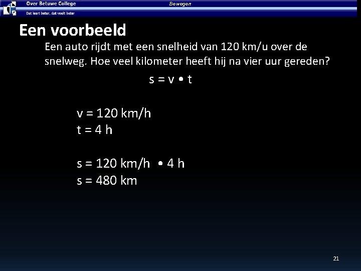 Bewegen Een voorbeeld Een auto rijdt met een snelheid van 120 km/u over de