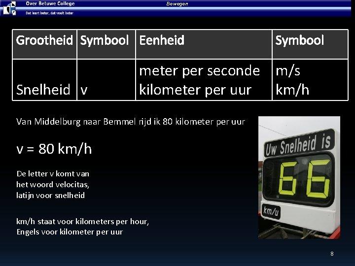 Bewegen Grootheid Symbool Eenheid Snelheid v Symbool meter per seconde m/s kilometer per uur