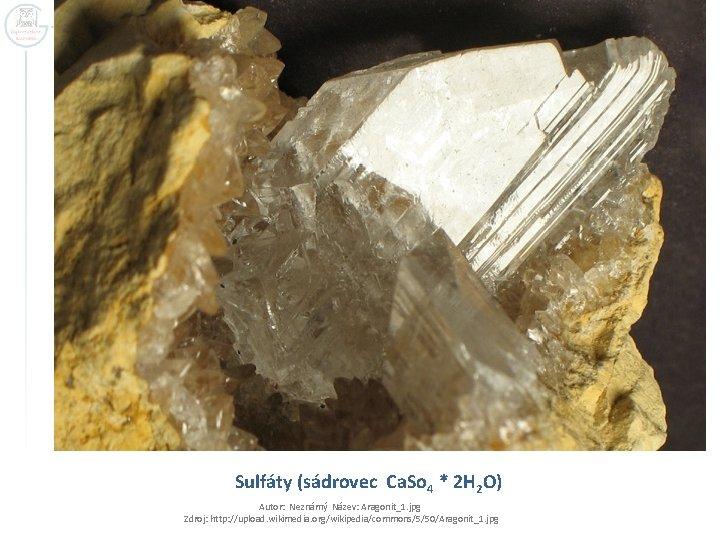 Sulfáty (sádrovec Ca. So 4 * 2 H 2 O) Autor: Neznámý Název: Aragonit_1.