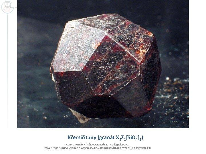 Křemičitany (granát X 3 Z 2[Si. O 4]3) Autor: Neznámý Název: Granat%2 C_Madagaskar. JPG