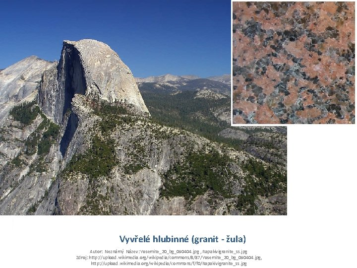 Vyvřelé hlubinné (granit - žula) Autor: Neznámý Název: Yosemite_20_bg_090404. jpg , Rapakivigranite_ss. jpg Zdroj:
