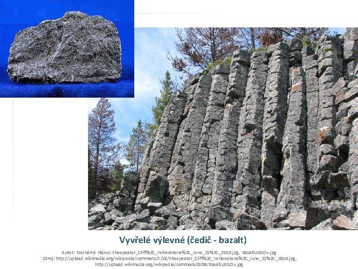 Vyvřelé výlevné (čedič - bazalt) Autor: Neznámý Název: Sheepeater_Cliff%2 C_Yellowstone%2 C_June_21%2 C_2010. jpg, Basalt.