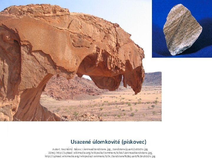 Usazené úlomkovité (pískovec) Autor: Neznámý Název: Lion. Head. Sandstone. jpg , Sandstone(quartz)USGOV. jpg Zdroj: