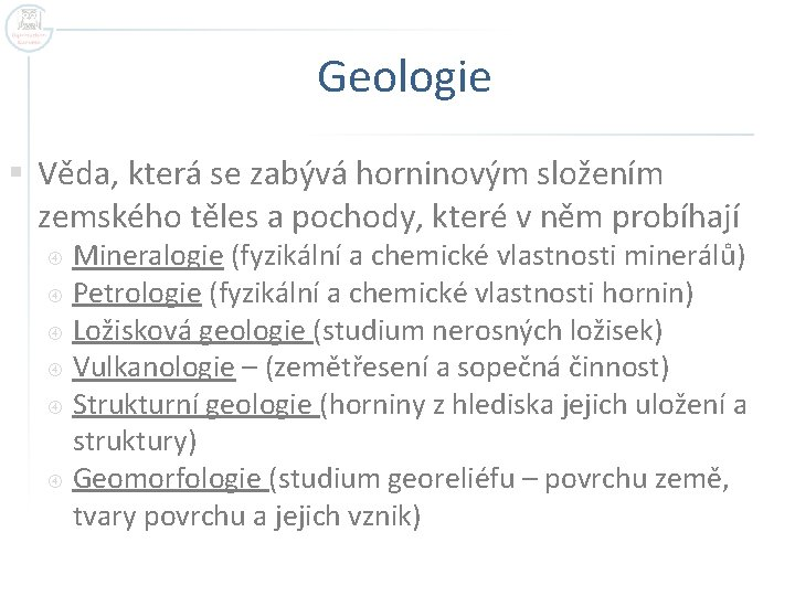 Geologie § Věda, která se zabývá horninovým složením zemského těles a pochody, které v