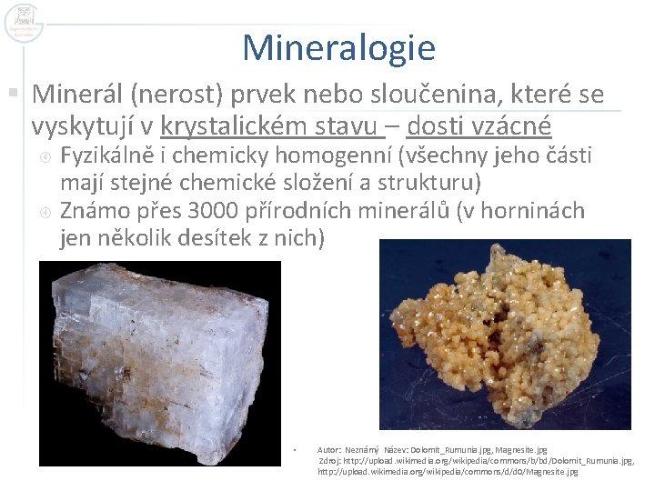 Mineralogie § Minerál (nerost) prvek nebo sloučenina, které se vyskytují v krystalickém stavu –