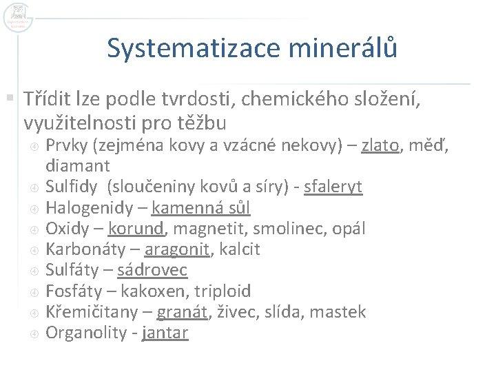 Systematizace minerálů § Třídit lze podle tvrdosti, chemického složení, využitelnosti pro těžbu Prvky (zejména