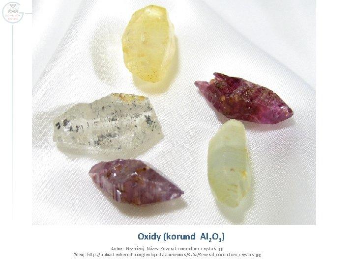 Oxidy (korund Al 2 O 3) Autor: Neznámý Název: Several_corundum_crystals. jpg Zdroj: http: //upload.