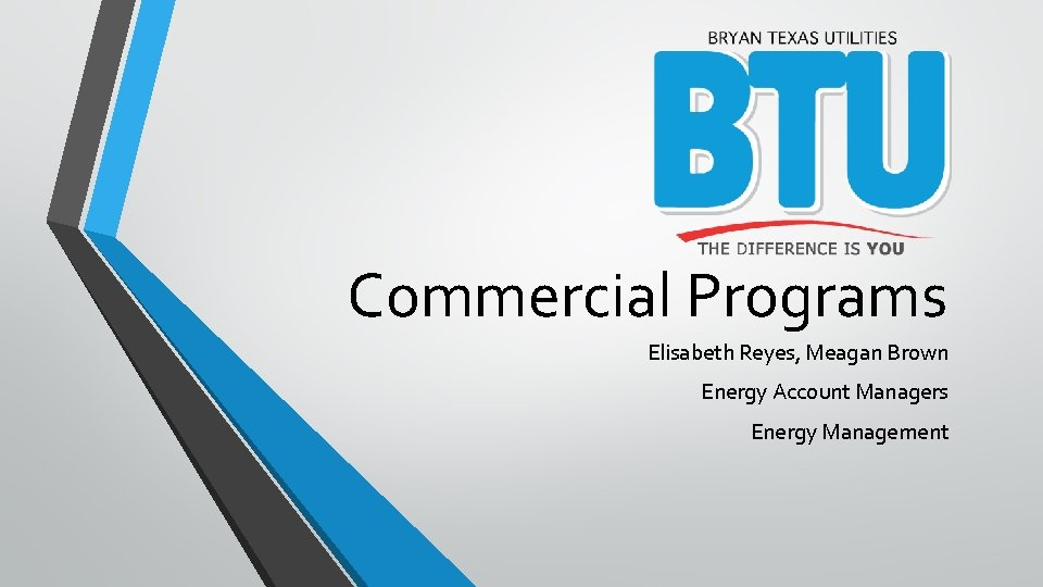 Commercial Programs Elisabeth Reyes, Meagan Brown Energy Account Managers Energy Management