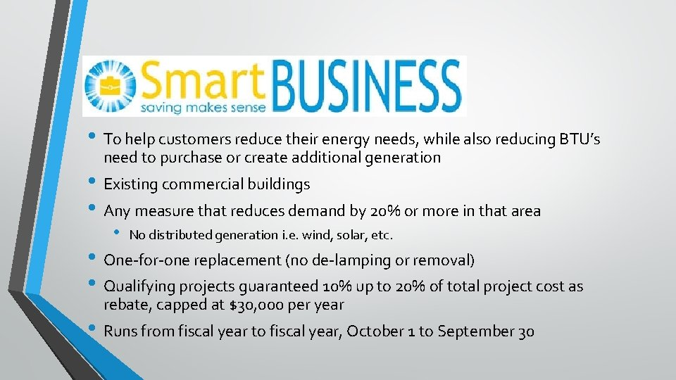 • To help customers reduce their energy needs, while also reducing BTU's need