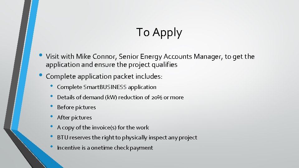 To Apply • Visit with Mike Connor, Senior Energy Accounts Manager, to get the