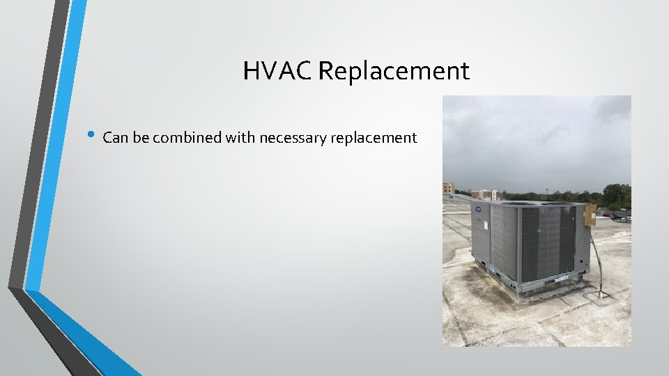 HVAC Replacement • Can be combined with necessary replacement