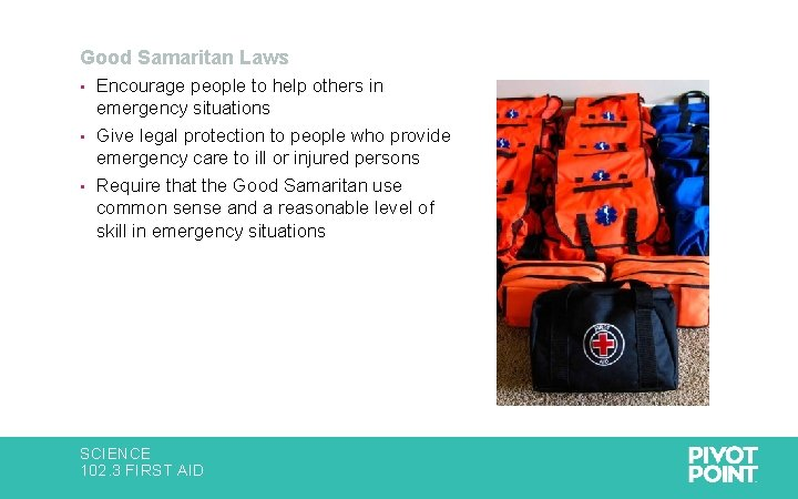 Good Samaritan Laws Encourage people to help others in emergency situations • Give legal