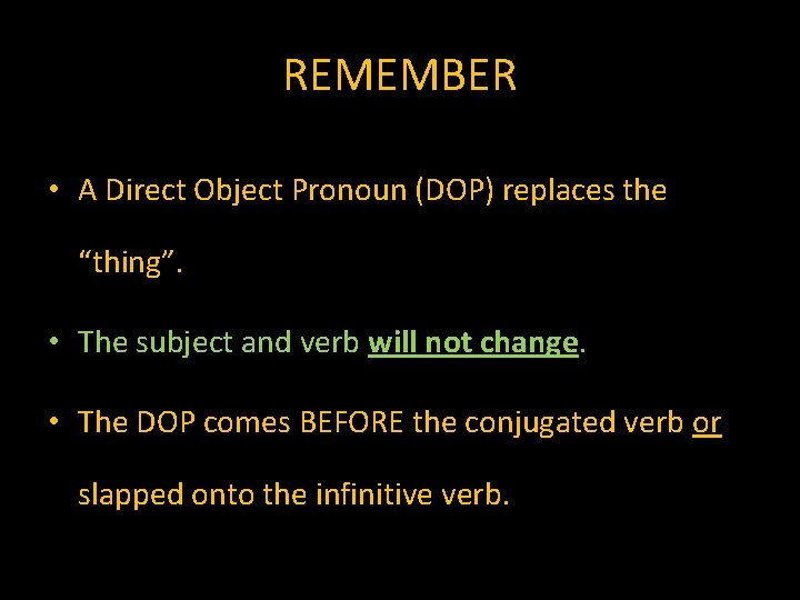 """REMEMBER • A Direct Object Pronoun (DOP) replaces the """"thing"""". • The subject and"""