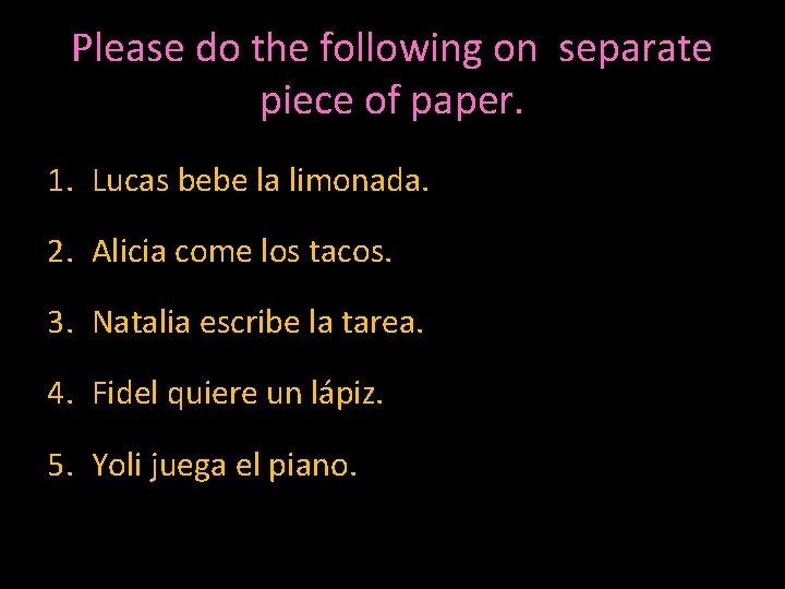 Please do the following on separate piece of paper. 1. Lucas bebe la limonada.