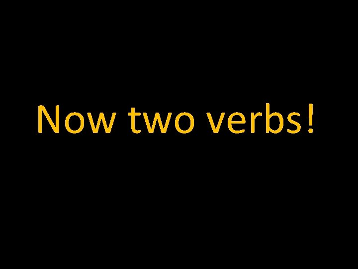 Now two verbs!