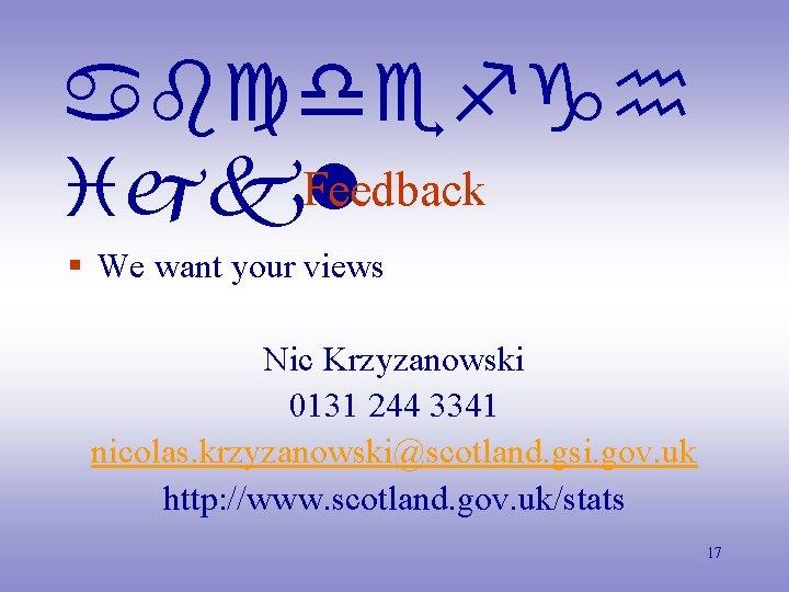 abcdefgh Feedback ijkl § We want your views Nic Krzyzanowski 0131 244 3341 nicolas.
