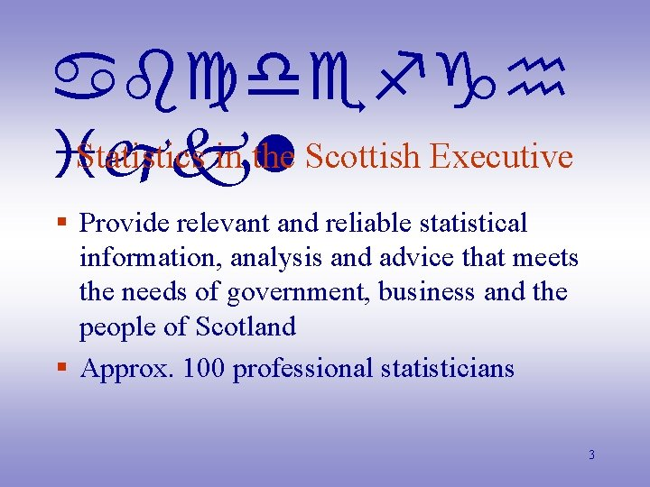 abcdefgh Statistics in the Scottish Executive ijkl § Provide relevant and reliable statistical information,