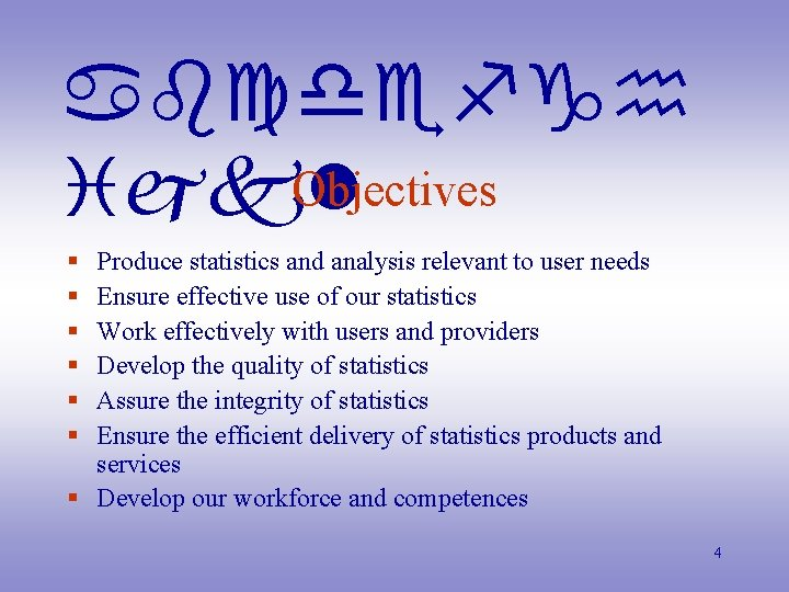 abcdefgh Objectives ijkl § § § Produce statistics and analysis relevant to user needs