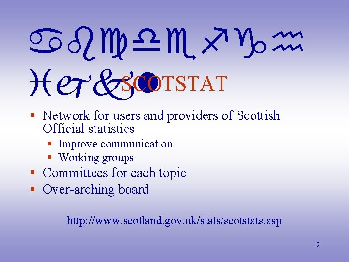 abcdefgh SCOTSTAT ijkl § Network for users and providers of Scottish Official statistics §