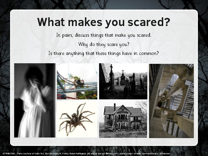 What makes you scared? In pairs, discuss things that make you scared. Why do