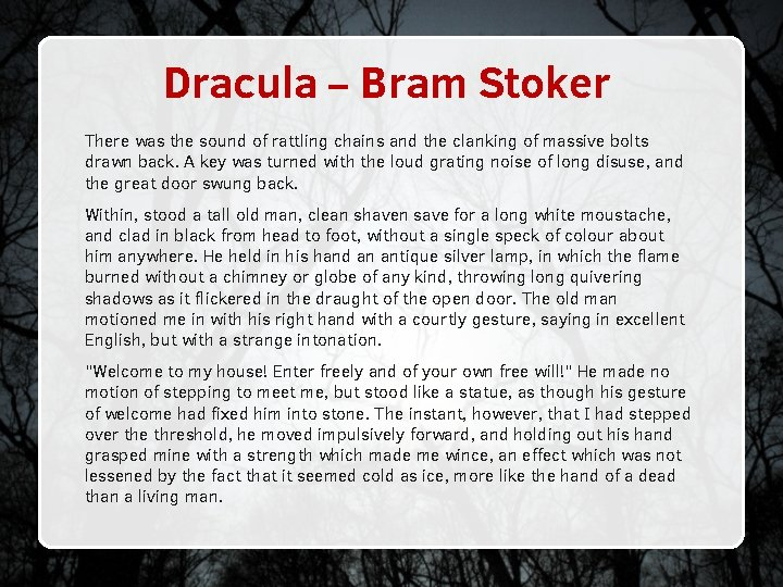 Dracula – Bram Stoker There was the sound of rattling chains and the clanking