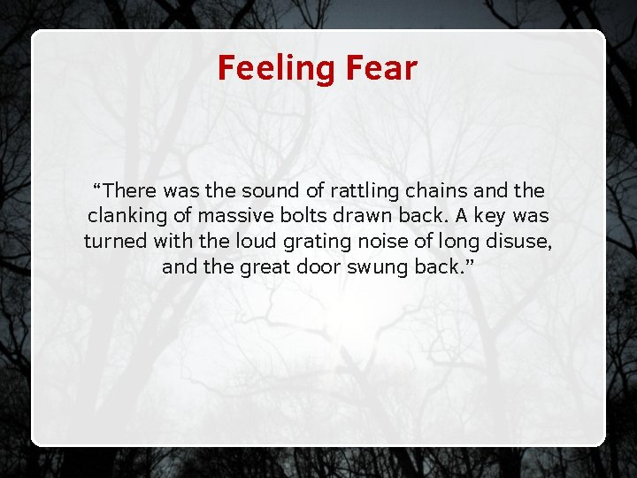 """Feeling Fear """"There was the sound of rattling chains and the clanking of massive"""