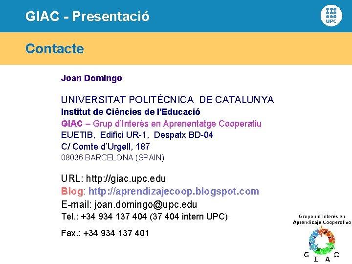 GIAC - Presentació Contacte Joan Domingo UNIVERSITAT POLITÈCNICA DE CATALUNYA Institut de Ciències de