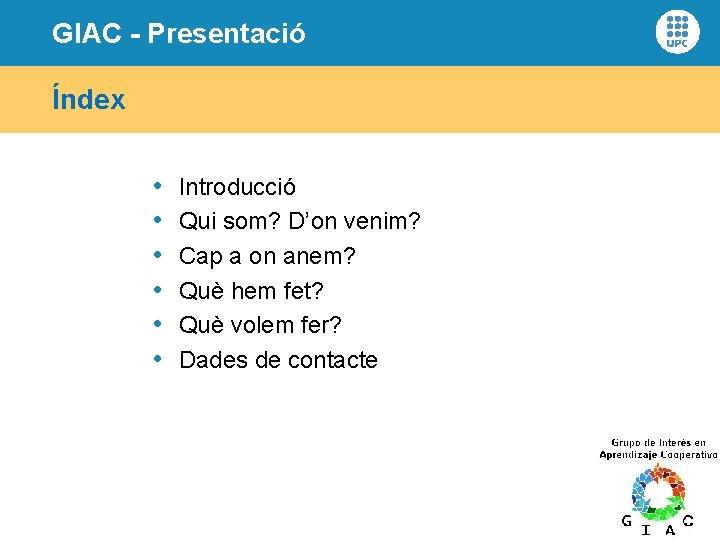 GIAC - Presentació Índex • • • Introducció Qui som? D'on venim? Cap a