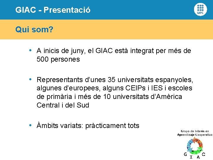 GIAC - Presentació Qui som? • A inicis de juny, el GIAC està integrat
