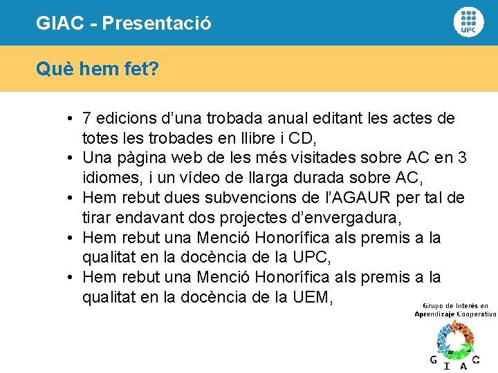 GIAC - Presentació Què hem fet? • 7 edicions d'una trobada anual editant les