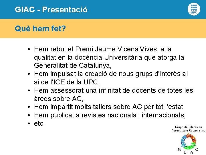 GIAC - Presentació Què hem fet? • Hem rebut el Premi Jaume Vicens Vives