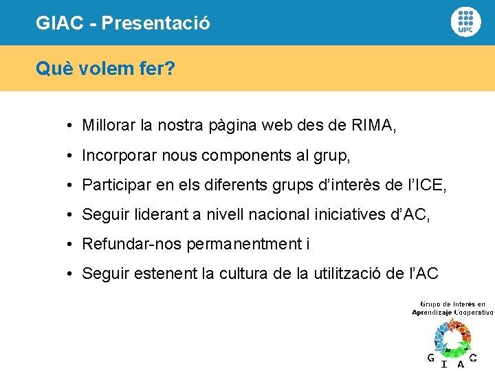 GIAC - Presentació Què volem fer? • Millorar la nostra pàgina web des de