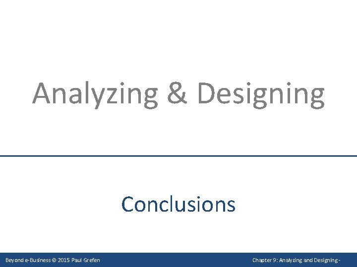 Analyzing & Designing Conclusions Beyond e-Business © 2015 Paul Grefen Chapter 9: Analyzing and