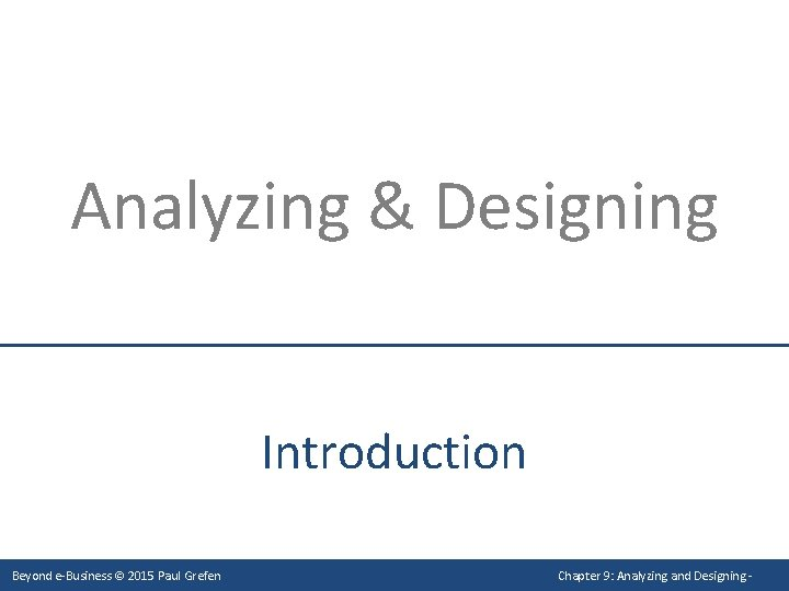 Analyzing & Designing Introduction Beyond e-Business © 2015 Paul Grefen Chapter 9: Analyzing and