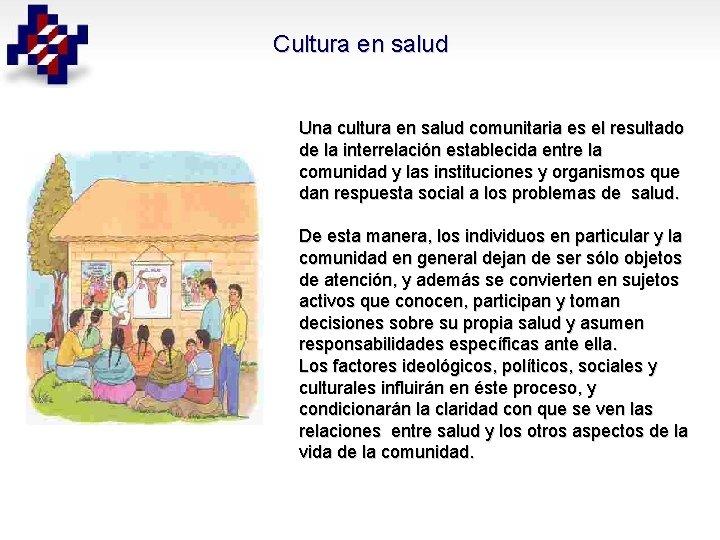 Cultura en salud Una cultura en salud comunitaria es el resultado de la interrelación