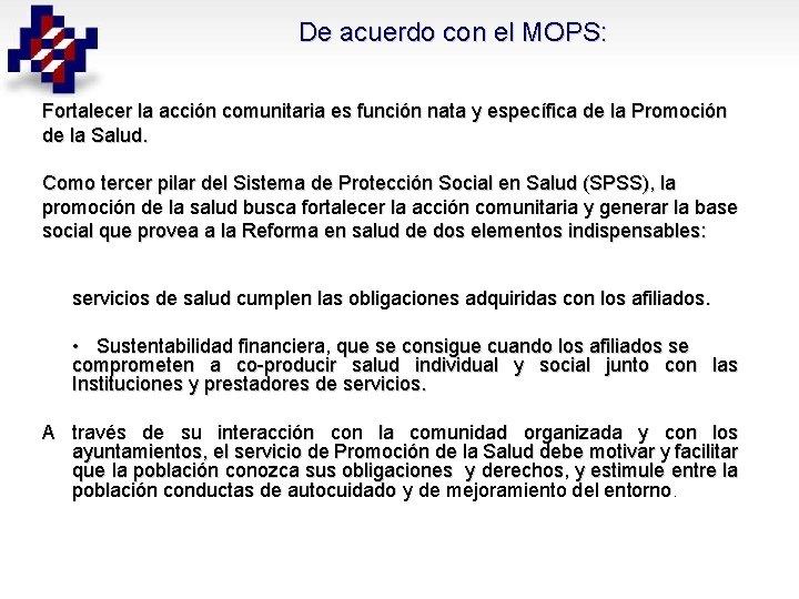De acuerdo con el MOPS: Fortalecer la acción comunitaria es función nata y específica