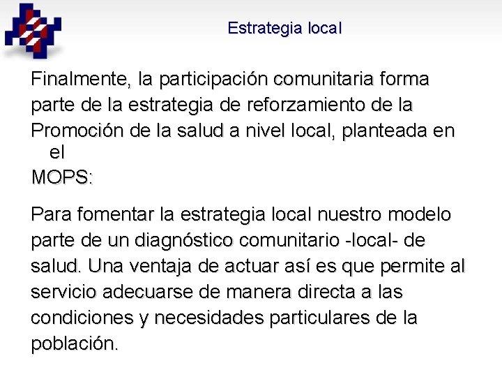 Estrategia local Finalmente, la participación comunitaria forma parte de la estrategia de reforzamiento de