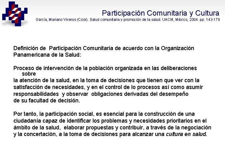 Participación Comunitaria y Cultura García, Mariano Viveros (Coor ). Salud comunitaria y promoción de